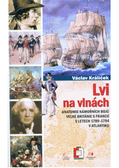 Lvi na vlnách : anatomie námořních bojů Velké Británie s Francií v letech 1789 až 1794 v Atlantiku  (odkaz v elektronickém katalogu)