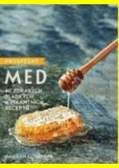 Prospěšný med : 40 zdravých sladkých a pikantních receptů  (odkaz v elektronickém katalogu)