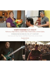 Romští hudebníci v 21. století : rozhovory s Olgou Fečovou, Josefem Fečem, Pavlem Dirdou a Janem Duždou = Romani musicians in the 21st century : interviews with Olga Fečová, Josef Fečo, Pavel Dirda and Jan Dužda  (odkaz v elektronickém katalogu)