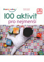 100 aktivit pro nejmenší : 0-3 roky  (odkaz v elektronickém katalogu)