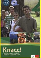 Klass! : ruština pro střední školy : učebnice a pracovní sešit. 2  (odkaz v elektronickém katalogu)