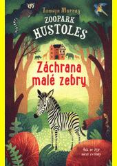 Zoopark Hustoles. Záchrana malé zebry  (odkaz v elektronickém katalogu)