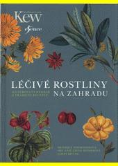 Léčivé rostliny na zahradu : ilustrovaný herbář a tradiční recepty  (odkaz v elektronickém katalogu)