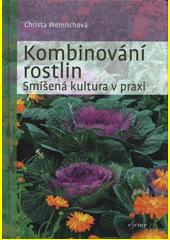 Kombinování rostlin : smíšená kultura v praxi  (odkaz v elektronickém katalogu)