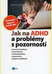 Jak na ADHD a problémy s pozorností : praktické tipy pro každý den  (odkaz v elektronickém katalogu)
