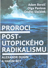 Proroci post-utopického radikalismu : Alexandr Dugin a Hakim Bey  (odkaz v elektronickém katalogu)