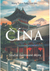Čína : stručné ilustrované dějiny  (odkaz v elektronickém katalogu)