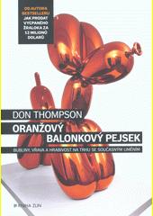 Oranžový balonkový pejsek : bubliny, vřava a hrabivost na trhu se současným uměním  (odkaz v elektronickém katalogu)