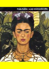 Frida Kahlo a její mistrovská díla  (odkaz v elektronickém katalogu)
