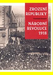 Zrození republiky : národní revoluce 1918  (odkaz v elektronickém katalogu)
