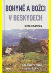 Bohyně a božci v Beskydech : síla přírody a magie v lidovém léčitelství  (odkaz v elektronickém katalogu)