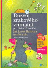Rozvoj zrakového vnímání pro děti od 3 do 5 let : jak krtek Barbora uviděl svět, 1. díl  (odkaz v elektronickém katalogu)