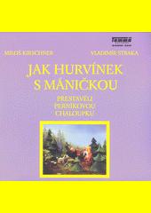 Jak Hurvínek s Máničkou přestavěli perníkovou chaloupku  (odkaz v elektronickém katalogu)