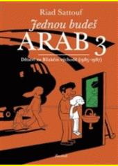 Jednou budeš Arab : dětství na Blízkém východě. 3, (1985-1987)  (odkaz v elektronickém katalogu)