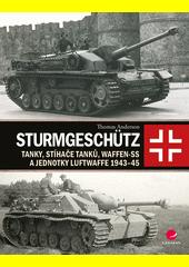 Sturmgeschütz : tanky, stíhače tanků, Waffen-SS a jednotky Luftwaffe 1943-45  (odkaz v elektronickém katalogu)