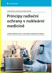 Principy radiační ochrany v nukleární medicíně a dalších oblastech práce s otevřenými radioaktivními látkami  (odkaz v elektronickém katalogu)