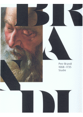 Petr Brandl : 1668-1735 : studie  (odkaz v elektronickém katalogu)