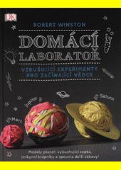 Domácí laboratoř : vzrušující experimenty pro začínající vědce  (odkaz v elektronickém katalogu)