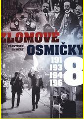 Zlomové osmičky : 1918, 1938, 1948, 1968  (odkaz v elektronickém katalogu)