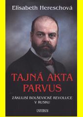 Tajná akta Parvus : zákulisí bolševické revoluce v Rusku  (odkaz v elektronickém katalogu)