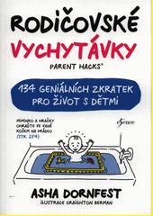 Rodičovské vychytávky : 134 geniálních zkratek pro život s dětmi  (odkaz v elektronickém katalogu)