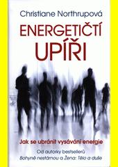 Energetičtí upíři : jak se ubránit vysávání energie  (odkaz v elektronickém katalogu)