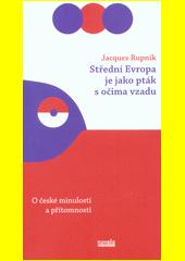 Střední Evropa je jako pták s očima vzadu : o české minulosti a přítomnosti  (odkaz v elektronickém katalogu)