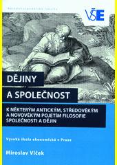 Dějiny a společnost : k některým antickým, středověkým a novověkým pojetím filosofie společnosti a dějin  (odkaz v elektronickém katalogu)