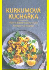 Kurkumová kuchařka : objevte léčebné účinky a využití kurkumy v 50 receptech  (odkaz v elektronickém katalogu)
