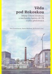 Věda pod Rokoskou : dějiny Ústavu struktury a mechaniky hornin AV ČR a jeho předchůdců  (odkaz v elektronickém katalogu)