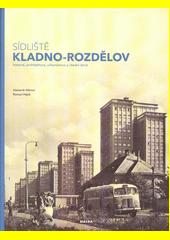Sídliště Kladno-Rozdělov : historie, architektura, urbanismus a všední život  (odkaz v elektronickém katalogu)