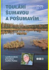 Toulání Šumavou a Pošumavím s profesionálním průvodcem Josefem Peckou  (odkaz v elektronickém katalogu)