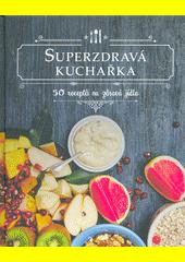 Superzdravá kuchařka  (odkaz v elektronickém katalogu)