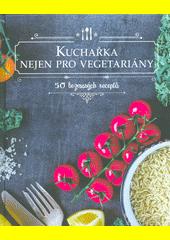 Kuchařka nejen pro vegetariány  (odkaz v elektronickém katalogu)