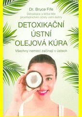 Detoxikační ústní olejová kúra : detoxikace a léčba těla prostřednictvím očisty ústní dutiny : všechny nemoci začínají v ústech  (odkaz v elektronickém katalogu)