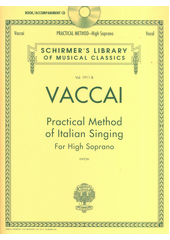 Practical method of Italian singing : for high soprano Nicola Vaccai ; edited, with introduction, translation and notes by John Glenn Paton ; on the accompaniment recording: Laura Ward (odkaz v elektronickém katalogu)