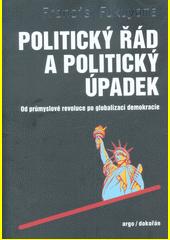 Politický řád a politický úpadek : od průmyslové revoluce po globalizaci demokracie  (odkaz v elektronickém katalogu)