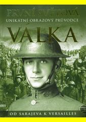 První světová válka : od Sarajeva k Versailles : unikátní obrazový průvodce  (odkaz v elektronickém katalogu)