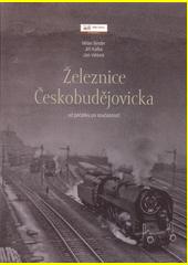 Železnice Českobudějovicka : od počátku po současnost  (odkaz v elektronickém katalogu)