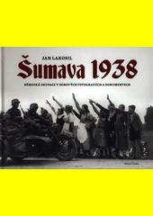 Šumava 1938 : německá okupace v dobových fotografiích a dokumentech  (odkaz v elektronickém katalogu)