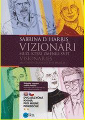 Vizionáři : muži, kteří změnili svět = Visionaries : men who changed the world  (odkaz v elektronickém katalogu)