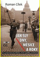 Jak šly dny, měsíce a roky : čas předmnichovský, Mnichov, druhá republika, protektorát  (odkaz v elektronickém katalogu)