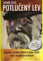 Potlučený lev : devatenáct akčních příběhů o zrodu, životě a konci Masarykovy republiky  (odkaz v elektronickém katalogu)