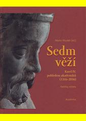 Sedm věží : Karel IV. pohledem akademiků : (1316-2016) : katalog výstavy  (odkaz v elektronickém katalogu)