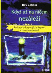 Když už na ničem nezáleží : rádce pro dospívající s depresí a poruchami nálad  (odkaz v elektronickém katalogu)