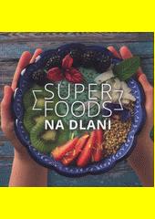 Superfoods na dlani : kniha o superpotravinách se super recepty  (odkaz v elektronickém katalogu)