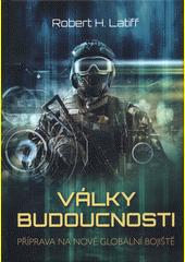 Války budoucnosti : příprava na nové globální bojiště  (odkaz v elektronickém katalogu)