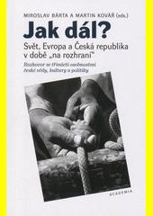 Jak dál? : svět, Evropa a Česká republika v době  na rozhraní  : rozhovor se třinácti osobnostmi české vědy, kultury a politiky  (odkaz v elektronickém katalogu)