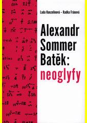 Alexandr Sommer Batěk: neoglyfy  (odkaz v elektronickém katalogu)