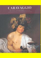 Caravaggio : život, osobnost a dílo  (odkaz v elektronickém katalogu)